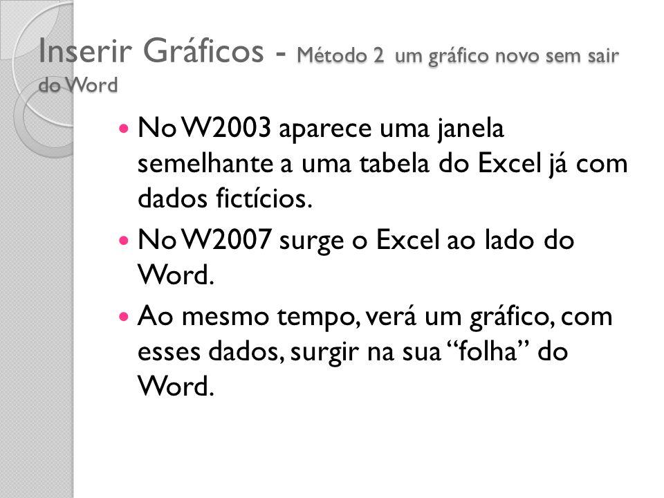 Método 2 um gráfico novo sem sair do Word Inserir Gráficos - Método 2 um gráfico novo sem sair do Word No W2003 aparece uma janela semelhante a uma ta