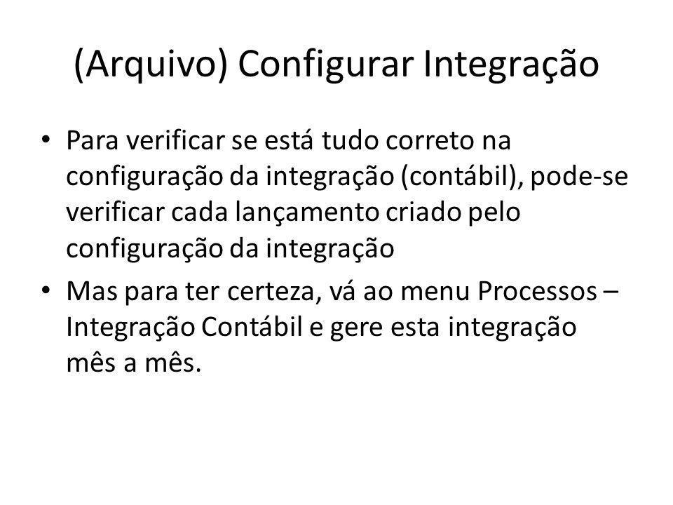 (Arquivo) Configurar Integração Para verificar se está tudo correto na configuração da integração (contábil), pode-se verificar cada lançamento criado