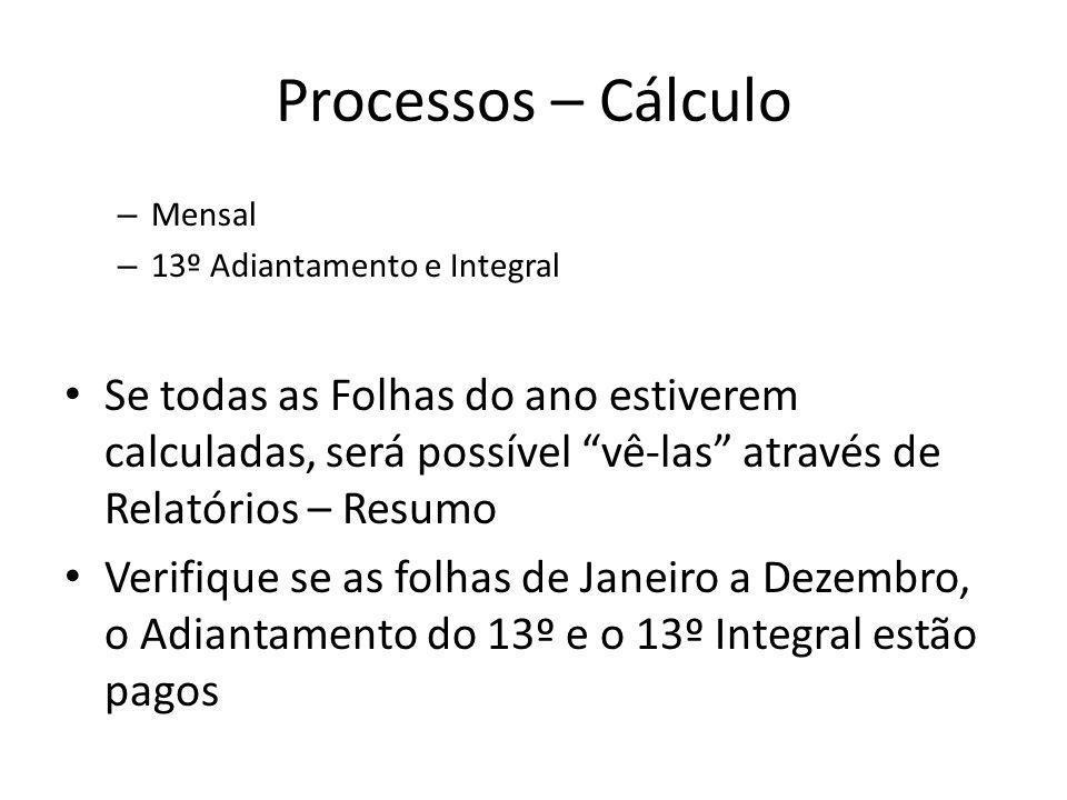Processos – Cálculo – Mensal – 13º Adiantamento e Integral Se todas as Folhas do ano estiverem calculadas, será possível vê-las através de Relatórios