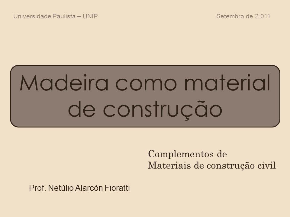 Madeira como material de construção Prof. Netúlio Alarcón Fioratti Complementos de Materiais de construção civil Universidade Paulista – UNIPSetembro