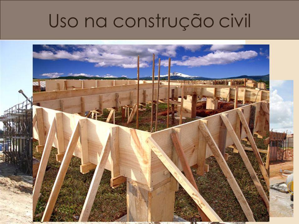 Uso na construção civil Formas, escoras e cimbramentos.