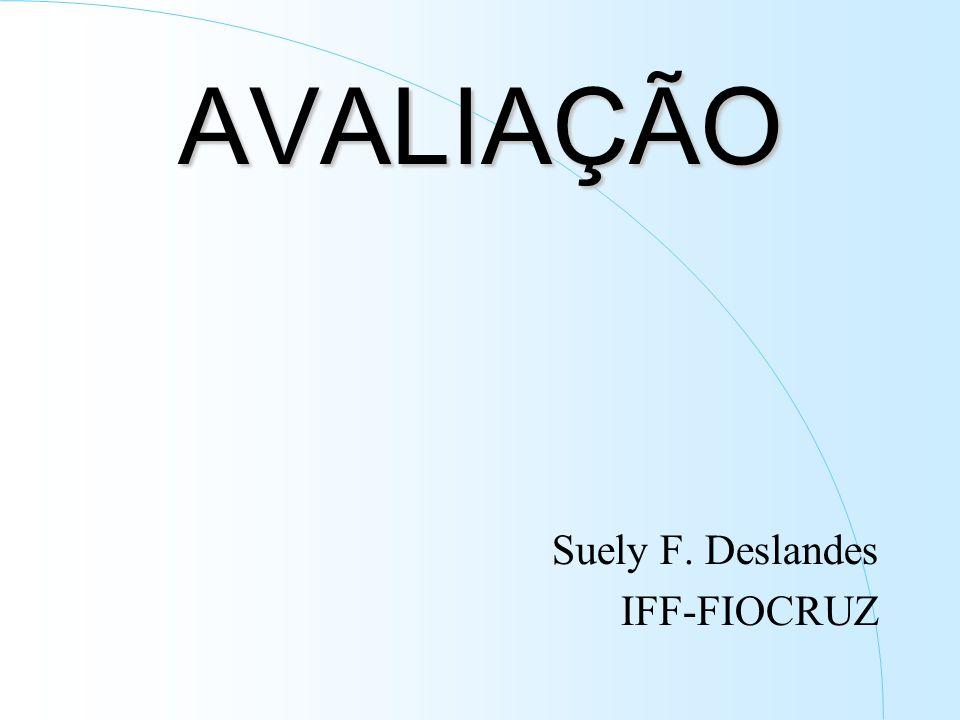 AVALIAÇÃO Suely F. Deslandes IFF-FIOCRUZ