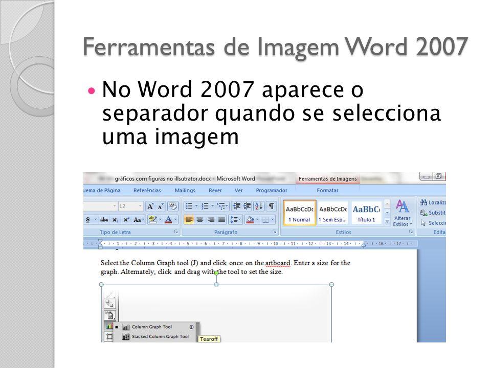 Ferramentas de Imagem Word 2007 No Word 2007 aparece o separador quando se selecciona uma imagem