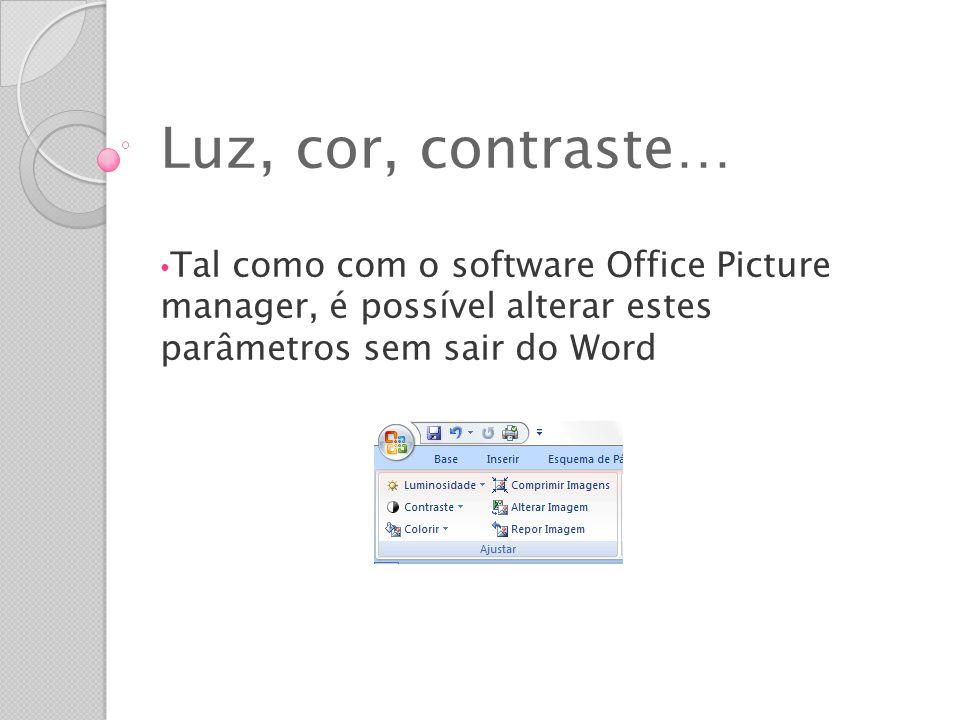 Luz, cor, contraste… Tal como com o software Office Picture manager, é possível alterar estes parâmetros sem sair do Word