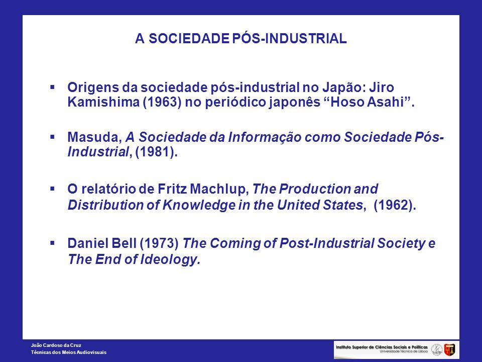 João Cardoso da Cruz Técnicas dos Meios Audiovisuais A SOCIEDADE PÓS-INDUSTRIAL Origens da sociedade pós-industrial no Japão: Jiro Kamishima (1963) no