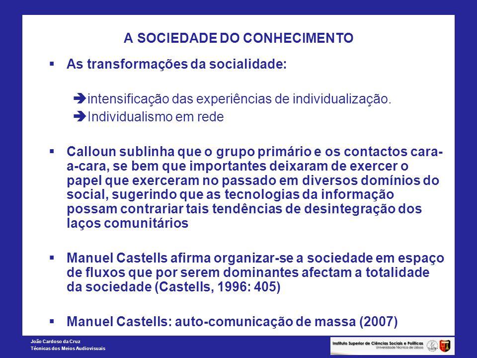 João Cardoso da Cruz Técnicas dos Meios Audiovisuais A SOCIEDADE DO CONHECIMENTO As transformações da socialidade: intensificação das experiências de