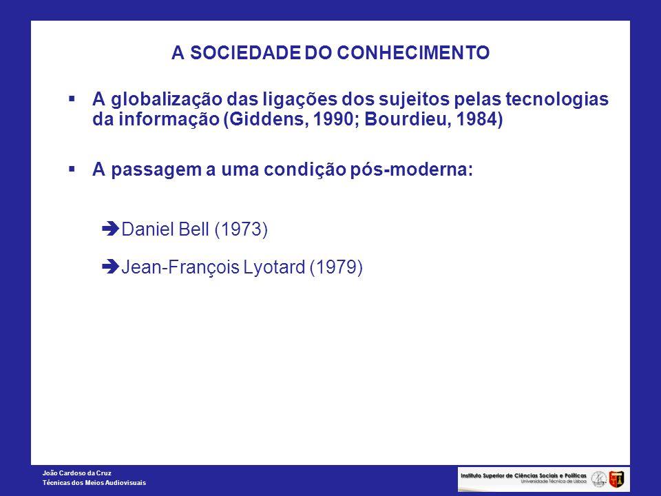 João Cardoso da Cruz Técnicas dos Meios Audiovisuais A SOCIEDADE DO CONHECIMENTO A globalização das ligações dos sujeitos pelas tecnologias da informa