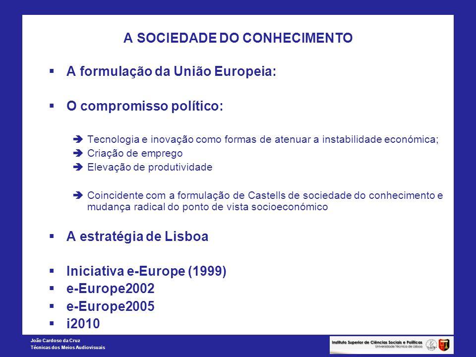 João Cardoso da Cruz Técnicas dos Meios Audiovisuais A SOCIEDADE DO CONHECIMENTO A formulação da União Europeia: O compromisso político: Tecnologia e