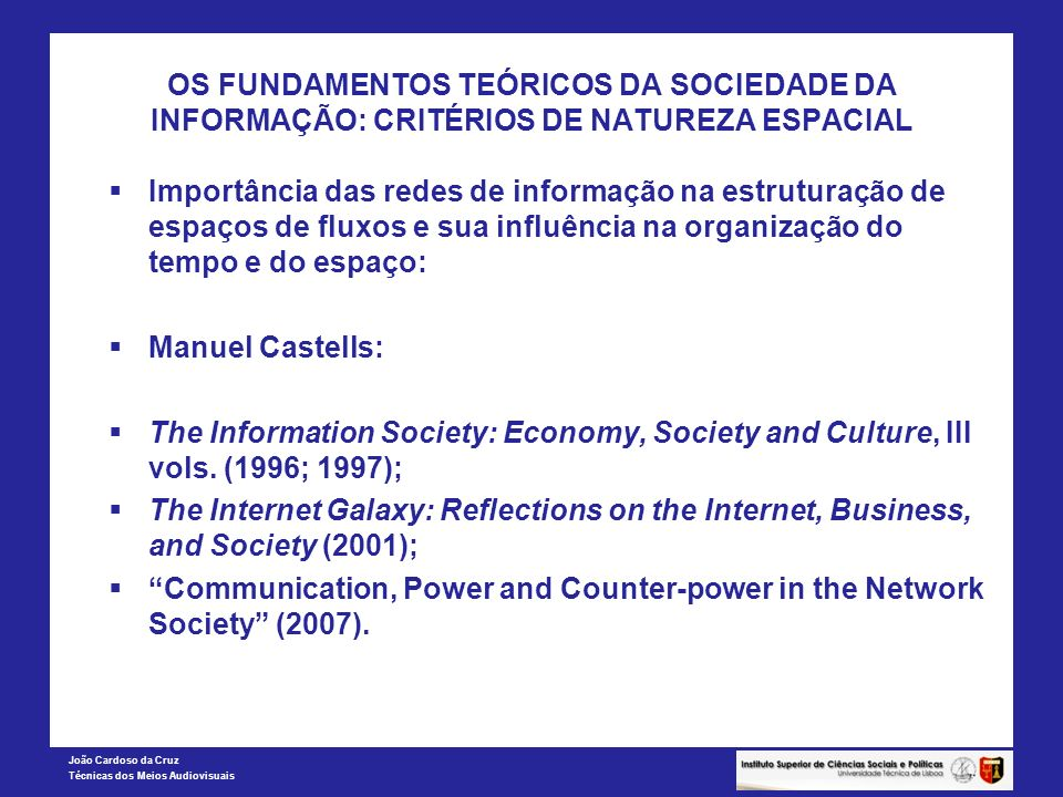 João Cardoso da Cruz Técnicas dos Meios Audiovisuais OS FUNDAMENTOS TEÓRICOS DA SOCIEDADE DA INFORMAÇÃO: CRITÉRIOS DE NATUREZA ESPACIAL Importância da