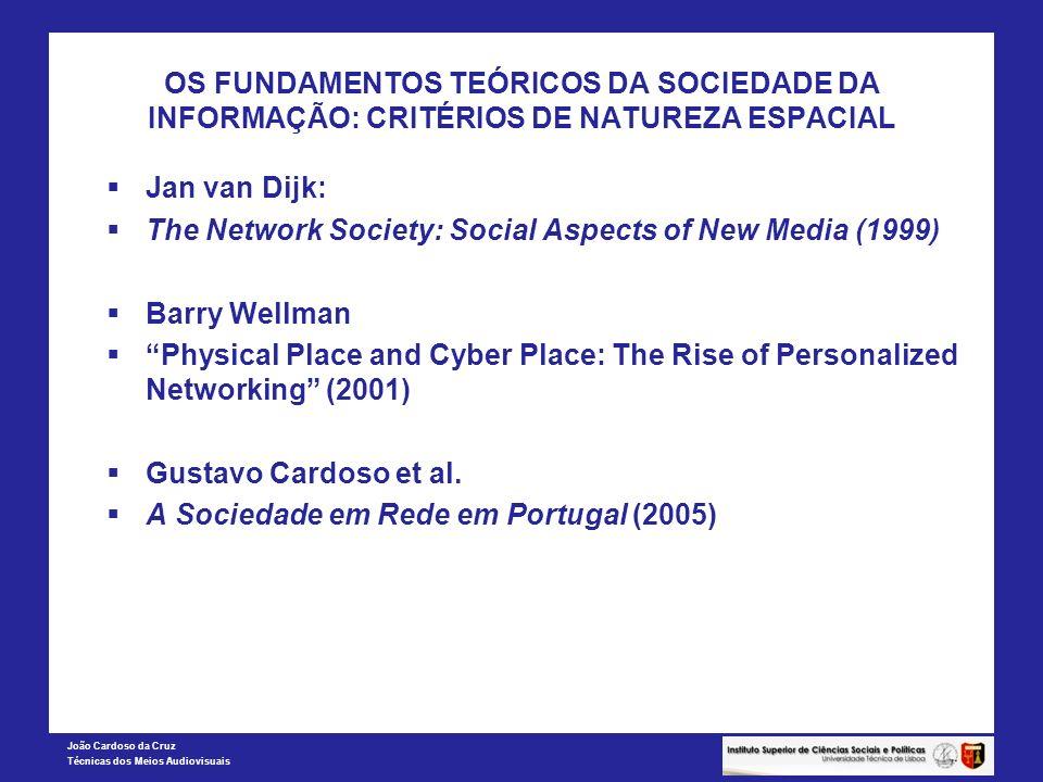 João Cardoso da Cruz Técnicas dos Meios Audiovisuais OS FUNDAMENTOS TEÓRICOS DA SOCIEDADE DA INFORMAÇÃO: CRITÉRIOS DE NATUREZA ESPACIAL Jan van Dijk: