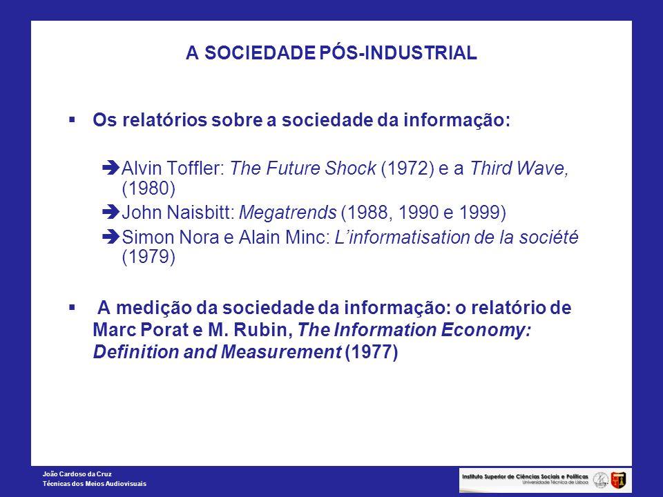 João Cardoso da Cruz Técnicas dos Meios Audiovisuais A SOCIEDADE PÓS-INDUSTRIAL Os relatórios sobre a sociedade da informação: Alvin Toffler: The Futu
