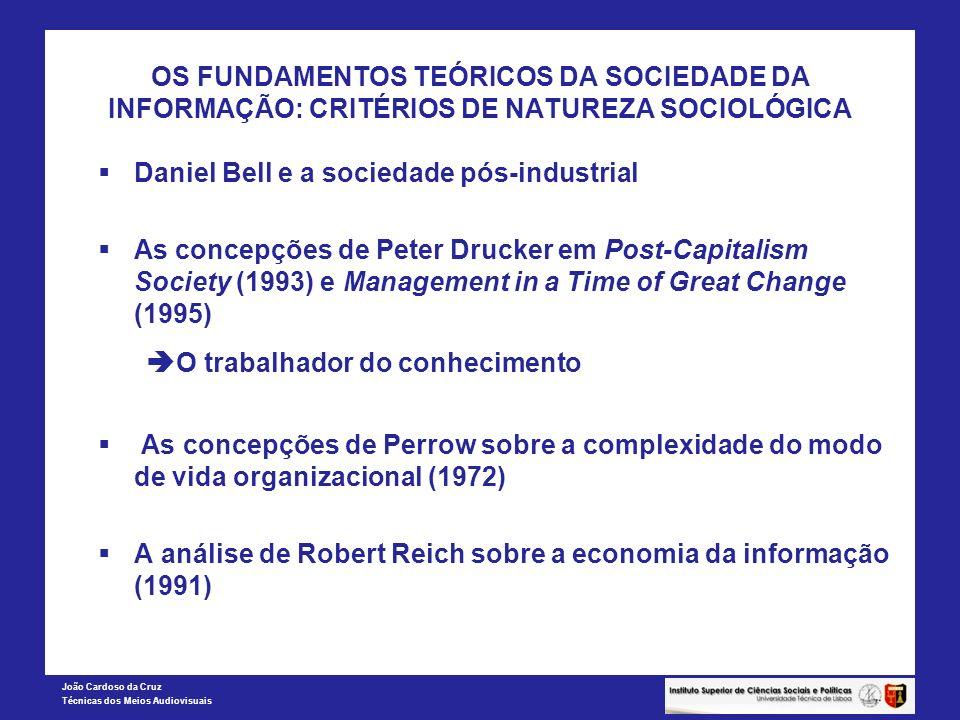João Cardoso da Cruz Técnicas dos Meios Audiovisuais OS FUNDAMENTOS TEÓRICOS DA SOCIEDADE DA INFORMAÇÃO: CRITÉRIOS DE NATUREZA SOCIOLÓGICA Daniel Bell