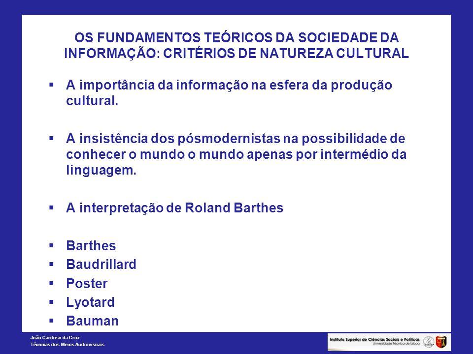 João Cardoso da Cruz Técnicas dos Meios Audiovisuais OS FUNDAMENTOS TEÓRICOS DA SOCIEDADE DA INFORMAÇÃO: CRITÉRIOS DE NATUREZA CULTURAL A importância