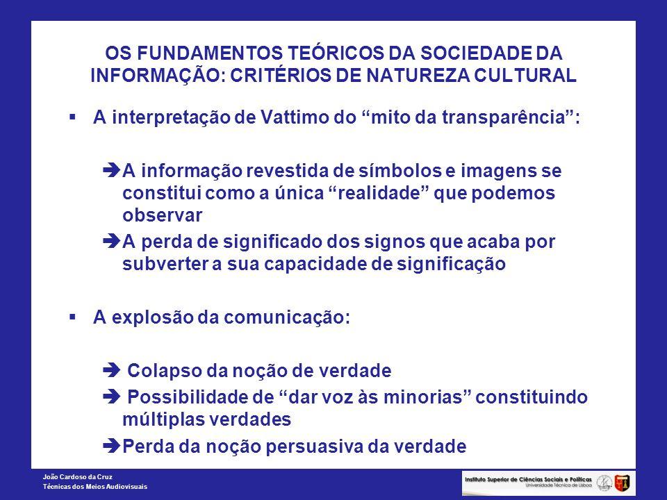 João Cardoso da Cruz Técnicas dos Meios Audiovisuais OS FUNDAMENTOS TEÓRICOS DA SOCIEDADE DA INFORMAÇÃO: CRITÉRIOS DE NATUREZA CULTURAL A interpretaçã