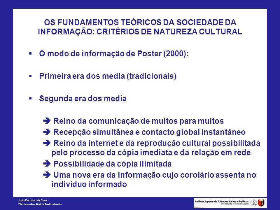 João Cardoso da Cruz Técnicas dos Meios Audiovisuais OS FUNDAMENTOS TEÓRICOS DA SOCIEDADE DA INFORMAÇÃO: CRITÉRIOS DE NATUREZA CULTURAL O modo de info