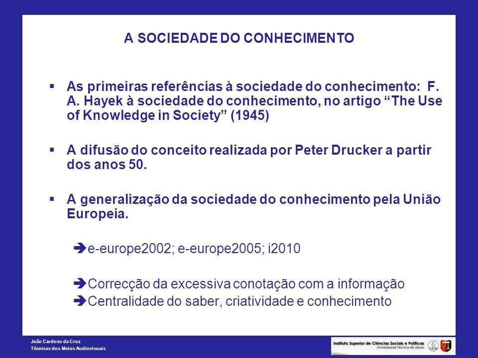 João Cardoso da Cruz Técnicas dos Meios Audiovisuais A SOCIEDADE DO CONHECIMENTO As primeiras referências à sociedade do conhecimento: F. A. Hayek à s