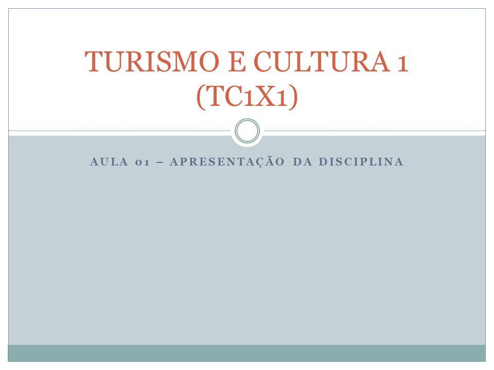 AULA 01 – APRESENTAÇÃO DA DISCIPLINA TURISMO E CULTURA 1 (TC1X1)