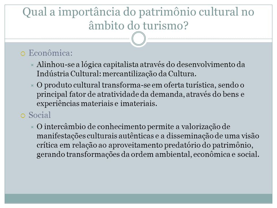 Qual a importância do patrimônio cultural no âmbito do turismo? Econômica: Alinhou-se a lógica capitalista através do desenvolvimento da Indústria Cul