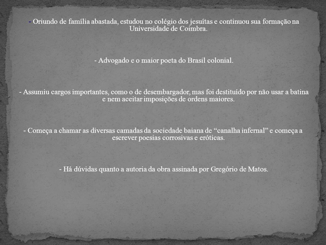 - Oriundo de família abastada, estudou no colégio dos jesuítas e continuou sua formação na Universidade de Coimbra. - Advogado e o maior poeta do Bras