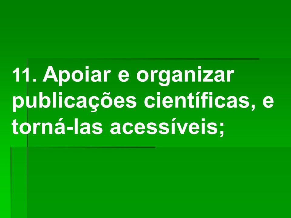 11. Apoiar e organizar publicações científicas, e torná-las acessíveis;