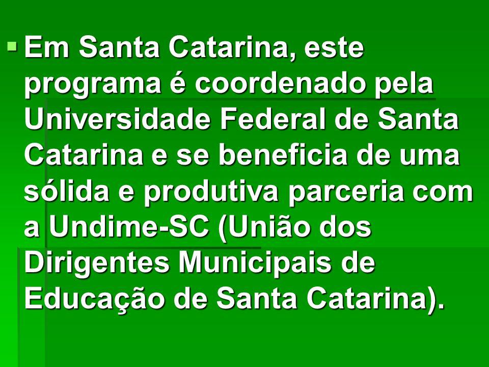 Em Santa Catarina, este programa é coordenado pela Universidade Federal de Santa Catarina e se beneficia de uma sólida e produtiva parceria com a Undi