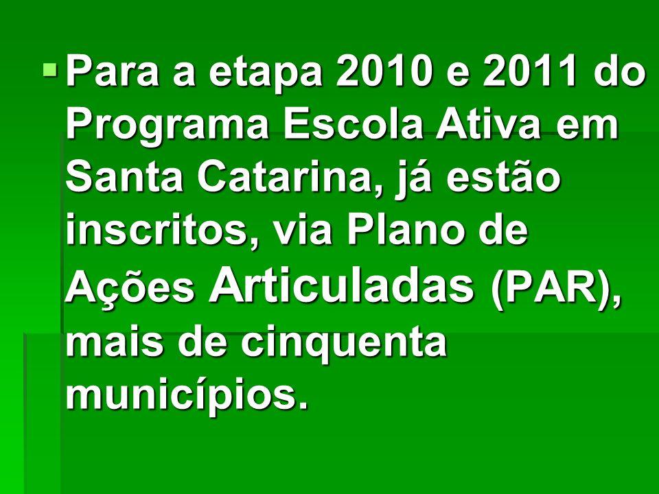 Para a etapa 2010 e 2011 do Programa Escola Ativa em Santa Catarina, já estão inscritos, via Plano de Ações Articuladas (PAR), mais de cinquenta munic