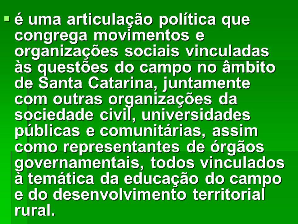 é uma articulação política que congrega movimentos e organizações sociais vinculadas às questões do campo no âmbito de Santa Catarina, juntamente com