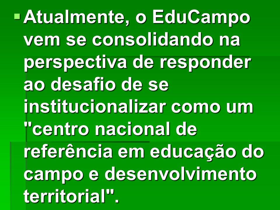 Atualmente, o EduCampo vem se consolidando na perspectiva de responder ao desafio de se institucionalizar como um