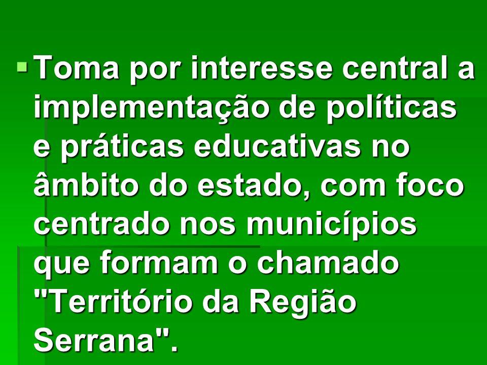 Toma por interesse central a implementação de políticas e práticas educativas no âmbito do estado, com foco centrado nos municípios que formam o chama