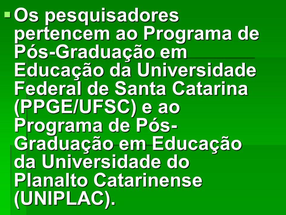 Os pesquisadores pertencem ao Programa de Pós-Graduação em Educação da Universidade Federal de Santa Catarina (PPGE/UFSC) e ao Programa de Pós- Gradua