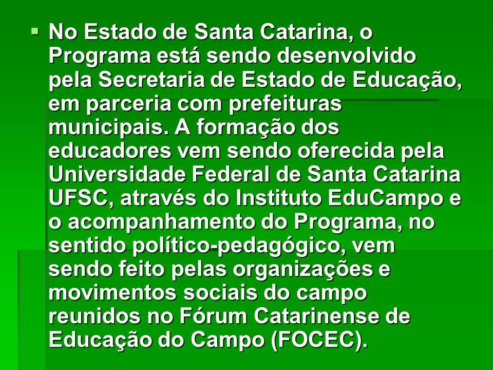 No Estado de Santa Catarina, o Programa está sendo desenvolvido pela Secretaria de Estado de Educação, em parceria com prefeituras municipais. A forma