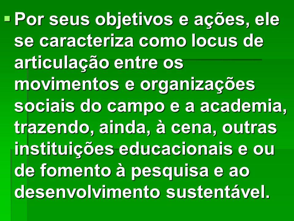 Por seus objetivos e ações, ele se caracteriza como locus de articulação entre os movimentos e organizações sociais do campo e a academia, trazendo, a