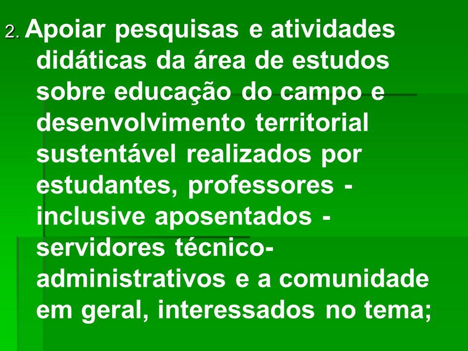 2. 2. Apoiar pesquisas e atividades didáticas da área de estudos sobre educação do campo e desenvolvimento territorial sustentável realizados por estu