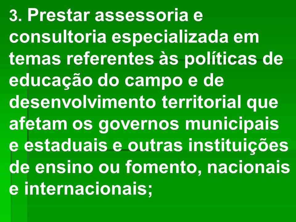 3. Prestar assessoria e consultoria especializada em temas referentes às políticas de educação do campo e de desenvolvimento territorial que afetam os