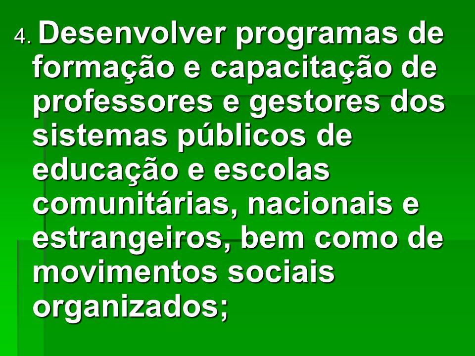 4. Desenvolver programas de formação e capacitação de professores e gestores dos sistemas públicos de educação e escolas comunitárias, nacionais e est