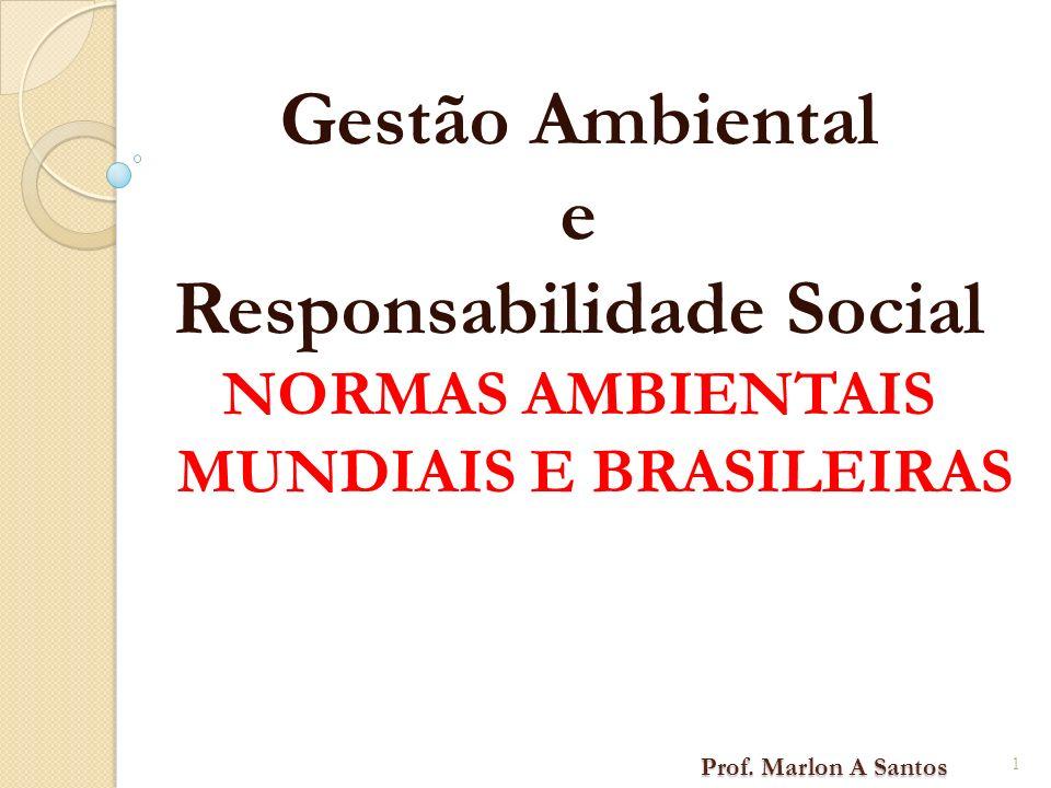 Prof. Marlon A Santos Prof. Marlon A Santos Gestão Ambiental e Responsabilidade Social NORMAS AMBIENTAIS MUNDIAIS E BRASILEIRAS 1