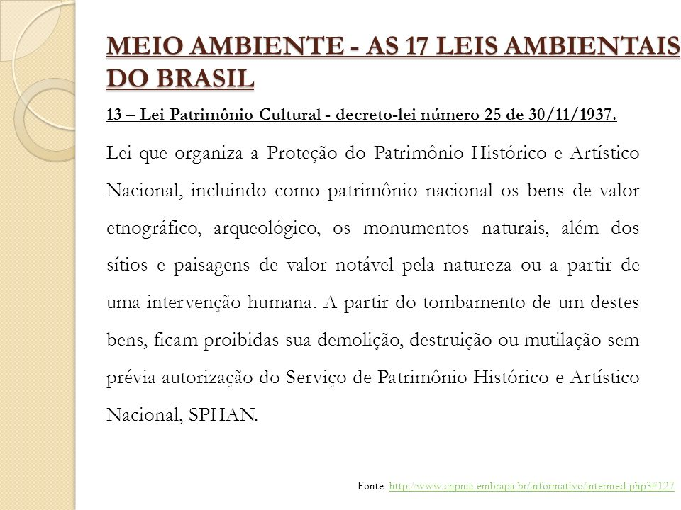 MEIO AMBIENTE - AS 17 LEIS AMBIENTAIS DO BRASIL 13 – Lei Patrimônio Cultural - decreto-lei número 25 de 30/11/1937. Lei que organiza a Proteção do Pat