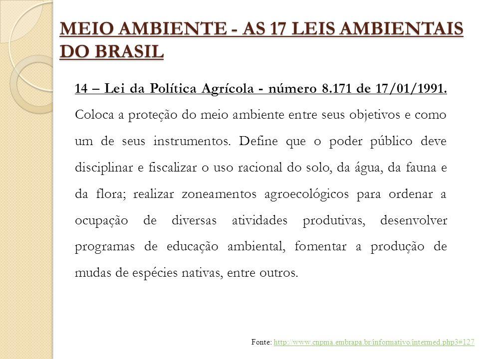 MEIO AMBIENTE - AS 17 LEIS AMBIENTAIS DO BRASIL 14 – Lei da Política Agrícola - número 8.171 de 17/01/1991. Coloca a proteção do meio ambiente entre s