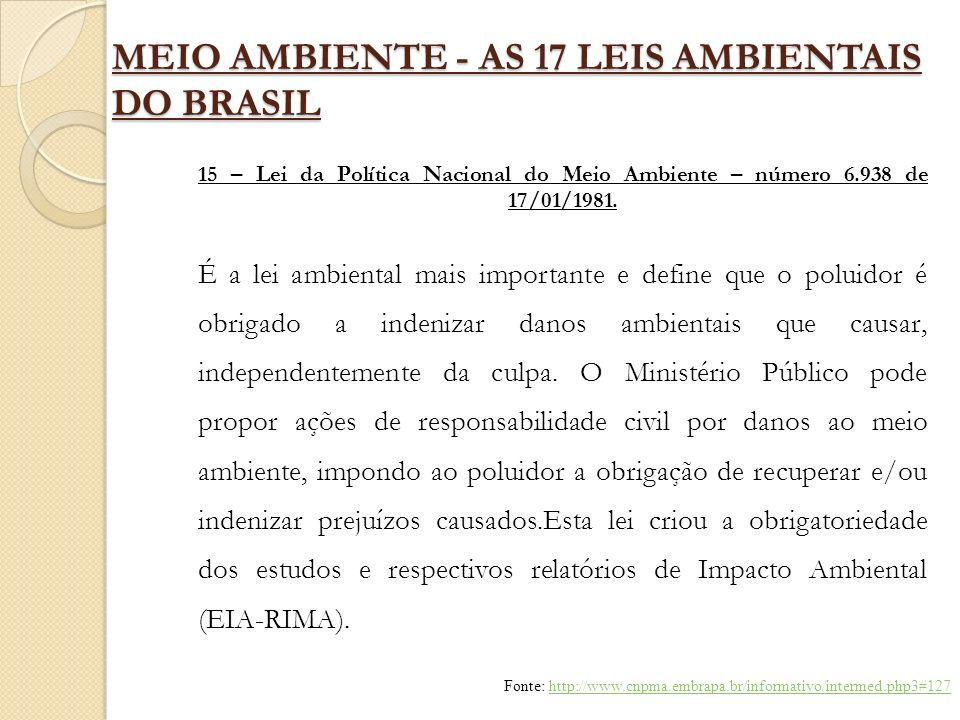 MEIO AMBIENTE - AS 17 LEIS AMBIENTAIS DO BRASIL 15 – Lei da Política Nacional do Meio Ambiente – número 6.938 de 17/01/1981. É a lei ambiental mais im