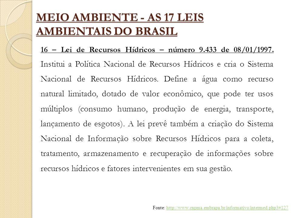 MEIO AMBIENTE - AS 17 LEIS AMBIENTAIS DO BRASIL 16 – Lei de Recursos Hídricos – número 9.433 de 08/01/1997. Institui a Política Nacional de Recursos H