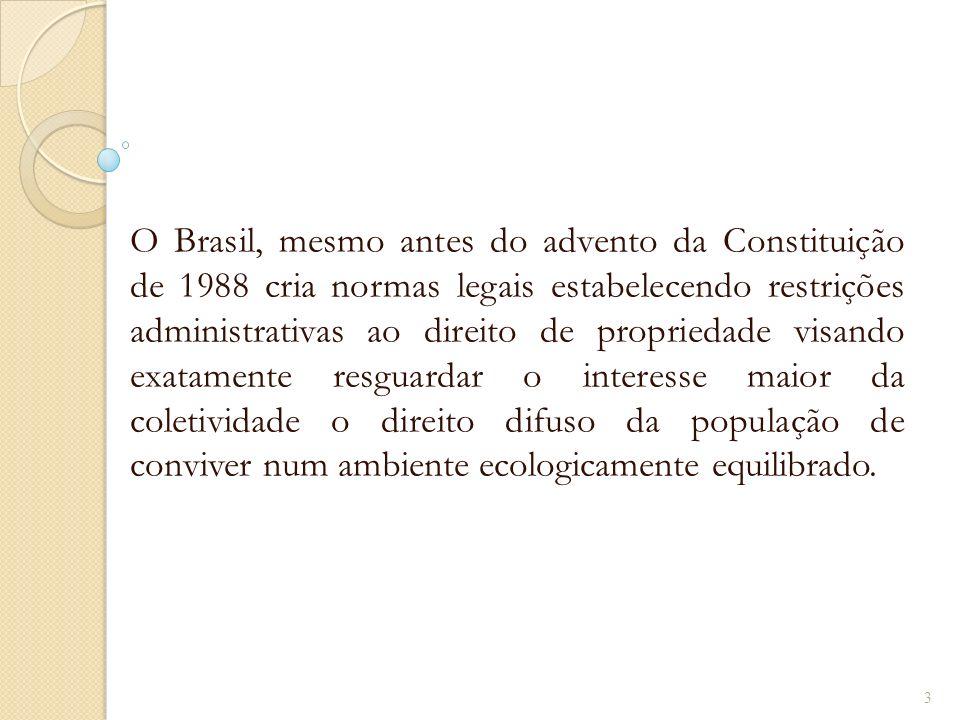 O Brasil, mesmo antes do advento da Constituição de 1988 cria normas legais estabelecendo restrições administrativas ao direito de propriedade visando
