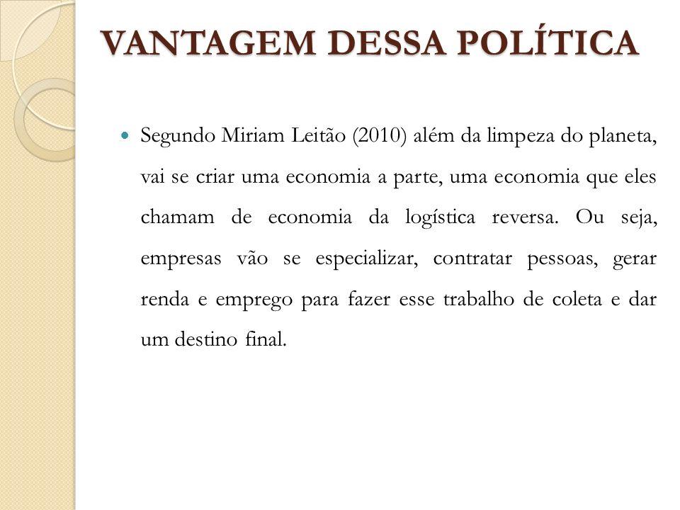 VANTAGEM DESSA POLÍTICA Segundo Miriam Leitão (2010) além da limpeza do planeta, vai se criar uma economia a parte, uma economia que eles chamam de ec