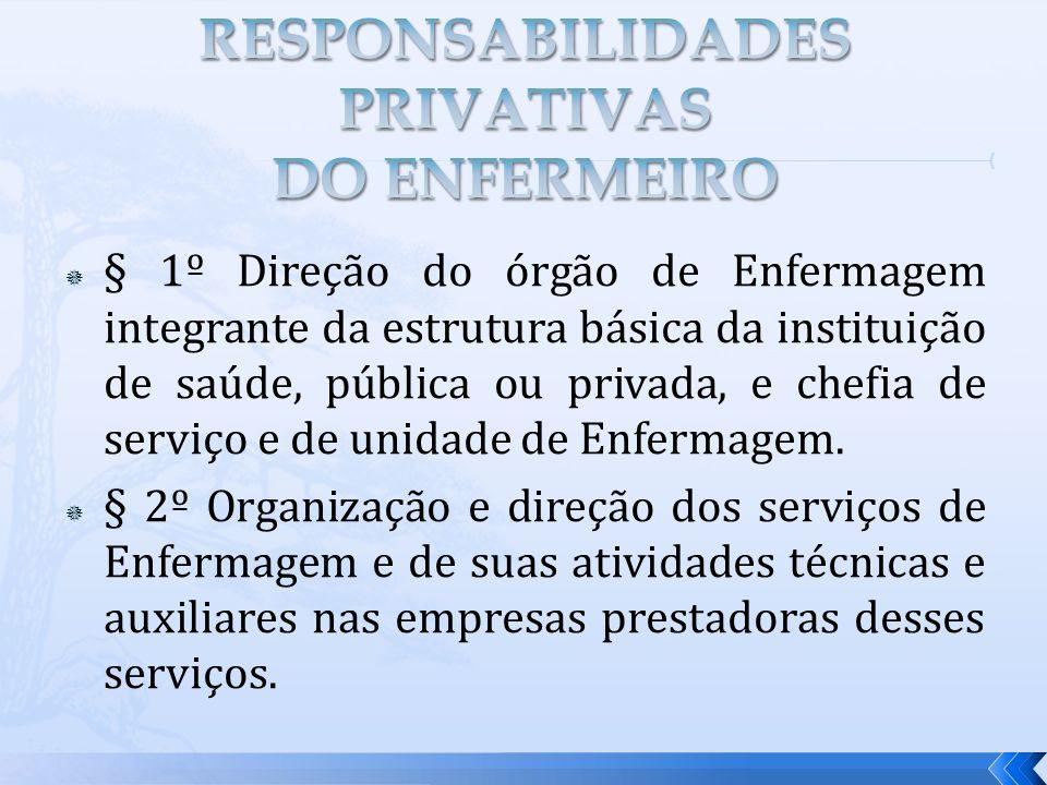 § 1º Direção do órgão de Enfermagem integrante da estrutura básica da instituição de saúde, pública ou privada, e chefia de serviço e de unidade de En