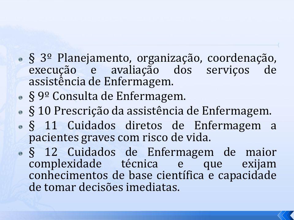§ 3º Planejamento, organização, coordenação, execução e avaliação dos serviços de assistência de Enfermagem. § 9º Consulta de Enfermagem. § 10 Prescri