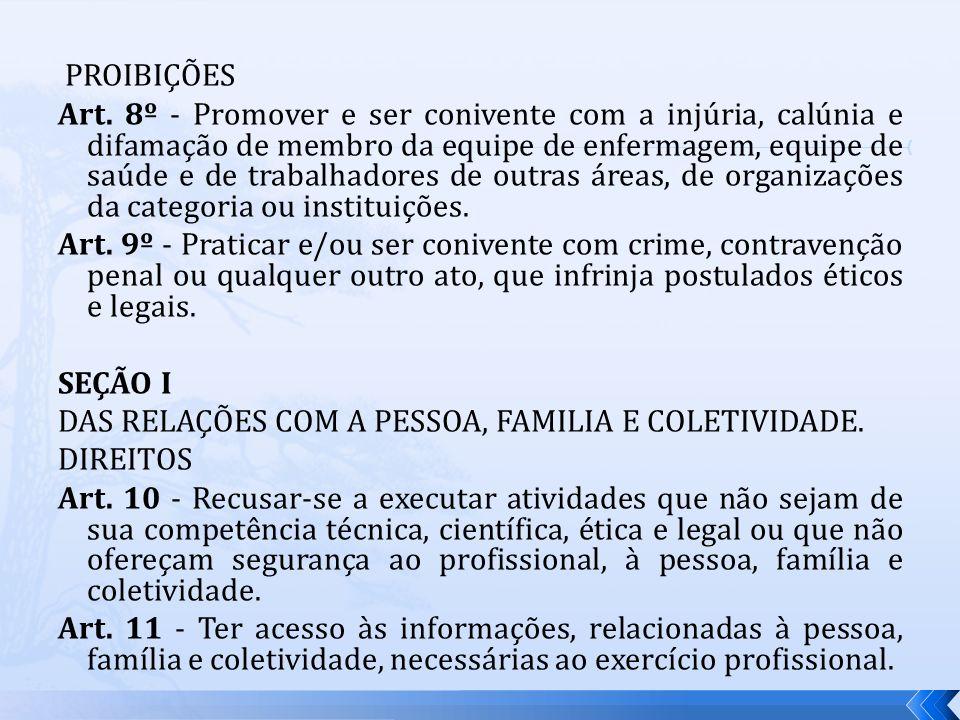 PROIBIÇÕES Art. 8º - Promover e ser conivente com a injúria, calúnia e difamação de membro da equipe de enfermagem, equipe de saúde e de trabalhadores