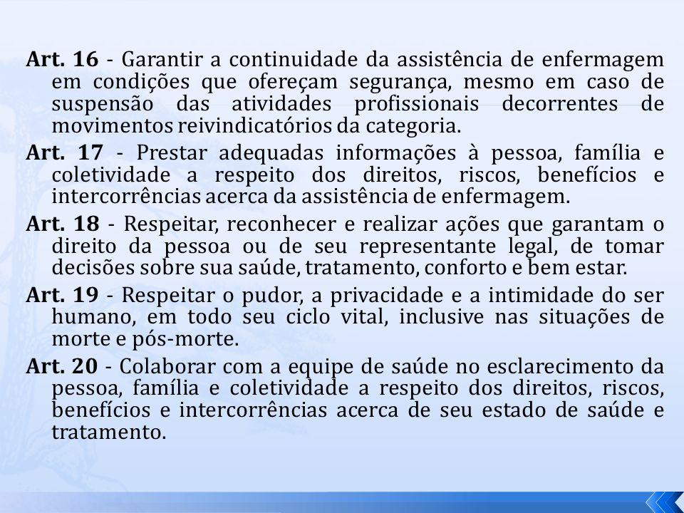 Art. 16 - Garantir a continuidade da assistência de enfermagem em condições que ofereçam segurança, mesmo em caso de suspensão das atividades profissi