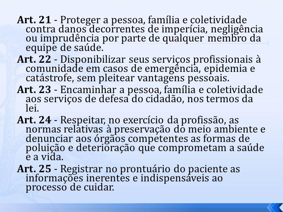 Art. 21 - Proteger a pessoa, família e coletividade contra danos decorrentes de imperícia, negligência ou imprudência por parte de qualquer membro da
