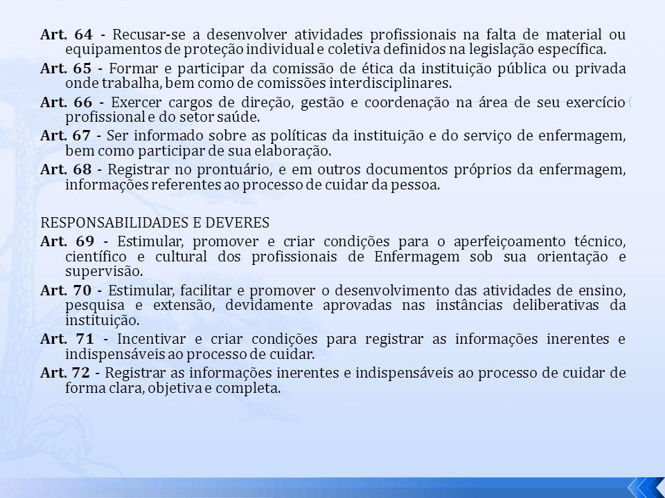 Art. 64 - Recusar-se a desenvolver atividades profissionais na falta de material ou equipamentos de proteção individual e coletiva definidos na legisl