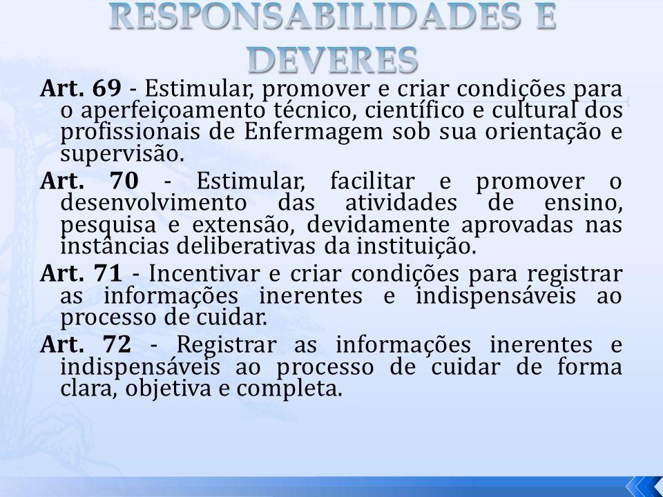 Art. 69 - Estimular, promover e criar condições para o aperfeiçoamento técnico, científico e cultural dos profissionais de Enfermagem sob sua orientaç