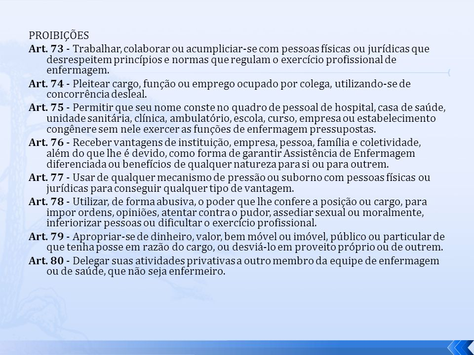 PROIBIÇÕES Art. 73 - Trabalhar, colaborar ou acumpliciar-se com pessoas físicas ou jurídicas que desrespeitem princípios e normas que regulam o exercí